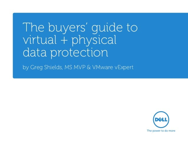 The buyers' guide to virtual + physical data protection by Greg Shields, MS MVP & VMware vExpert