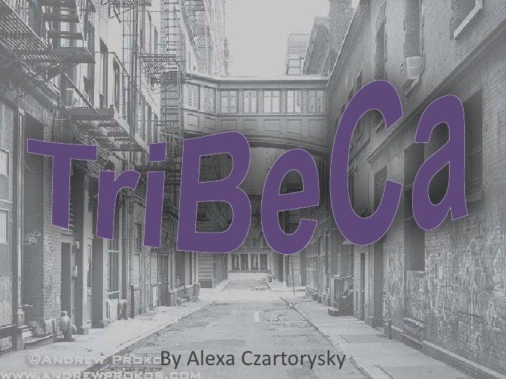 By Alexa Czartorysky<br />TriBeCa<br />