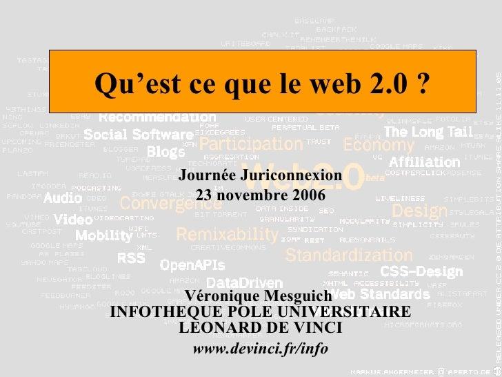 Qu'est ce que le web 2.0 ? Journée Juriconnexion 23 novembre 2006 Véronique Mesguich  INFOTHEQUE POLE UNIVERSITAIRE LEONAR...