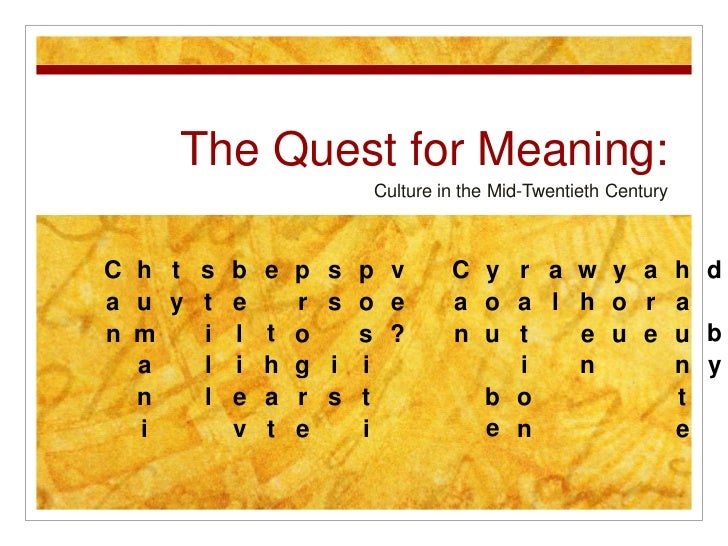 The Quest for Meaning:<br />Culture in the Mid-Twentieth Century<br />Can humanity still believe that progress is positive...