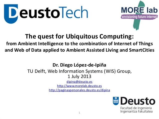 1 The quest for Ubiquitous Computing: from Ambient Intelligence to the combination of Internet of Things and Web of Data a...
