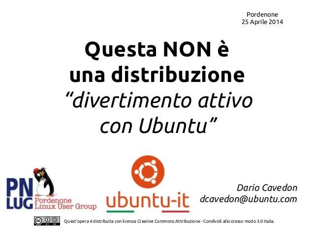 """""""Questa non è una distribuzione, divertimento attivo con Ubuntu"""""""