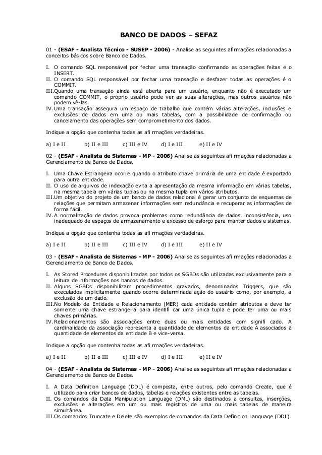 BANCO DE DADOS – SEFAZ01 - (ESAF - Analista Técnico - SUSEP - 2006) - Analise as seguintes afirmações relacionadas aconcei...