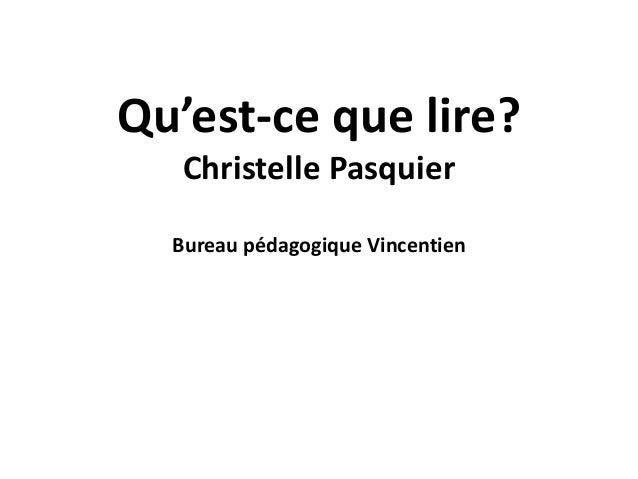Qu'est-ce que lire?  Christelle Pasquier  Bureau pédagogique Vincentien