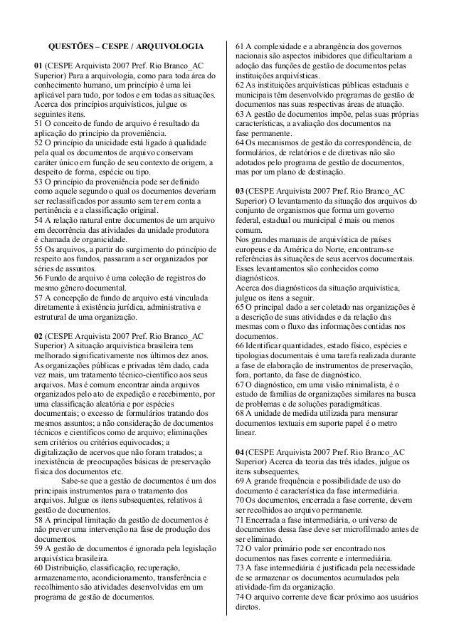 QUESTÕES – CESPE / ARQUIVOLOGIA 01 (CESPE Arquivista 2007 Pref. Rio Branco_AC Superior) Para a arquivologia, como para tod...