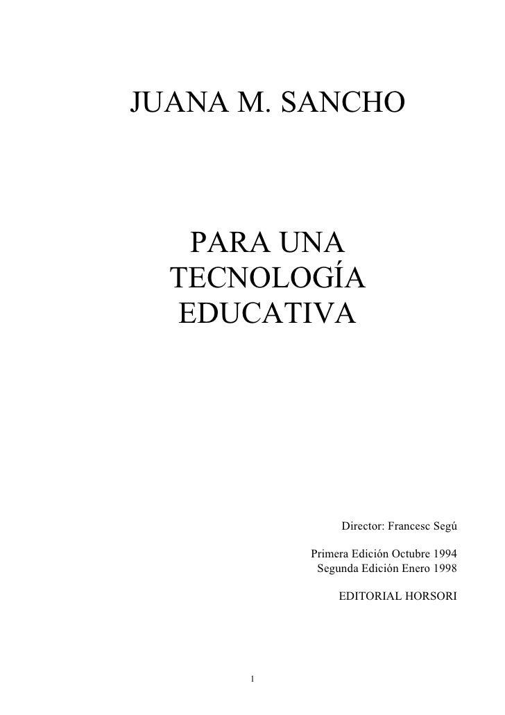 JUANA M. SANCHO       PARA UNA   TECNOLOGÍA   EDUCATIVA                    Director: Francesc Segú            Primera Edic...