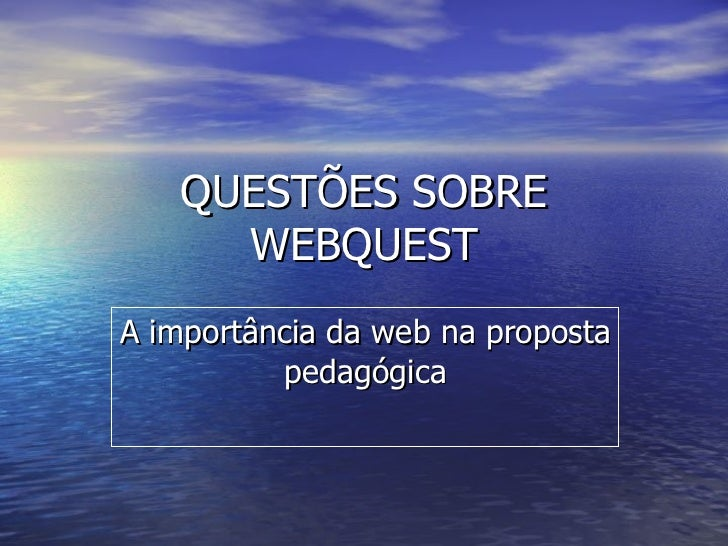 QUESTÕES SOBRE WEBQUEST A importância da web na proposta pedagógica