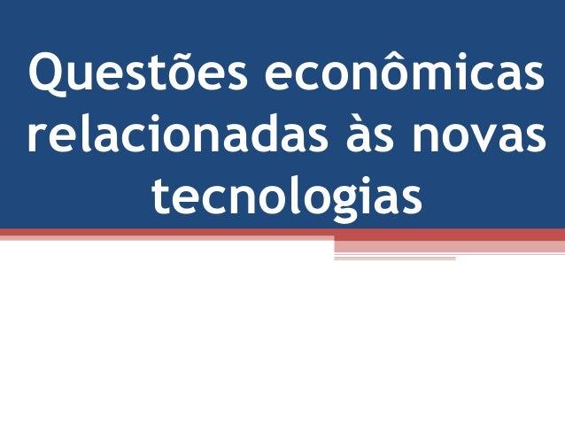 Questões econômicas relacionadas às novas tecnologias