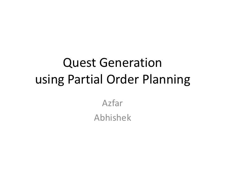 Quest Generationusing Partial Order Planning           Azfar          Abhishek