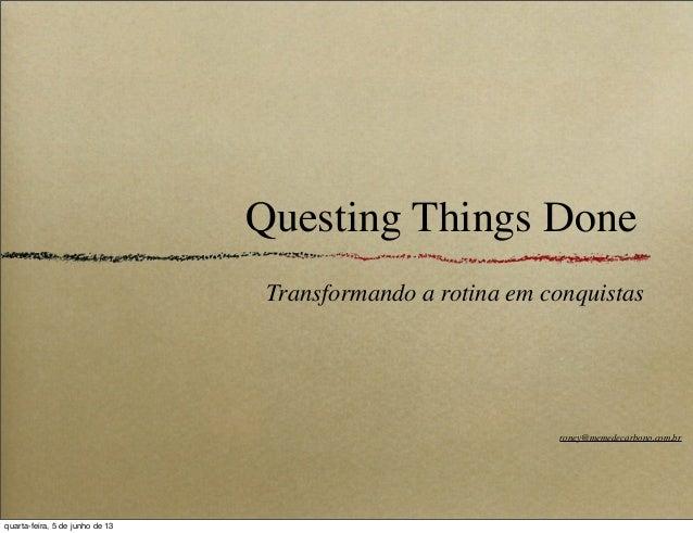 Questing Things DoneTransformando a rotina em conquistasroney@memedecarbono.com.brquarta-feira, 5 de junho de 13