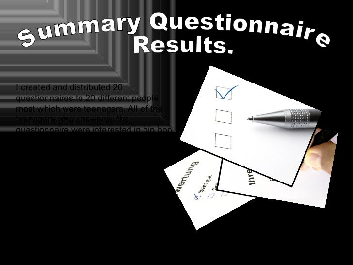 Summary Questionnaire Results. I created and distributed 20 questionnaires to 20 different people most which were teenager...