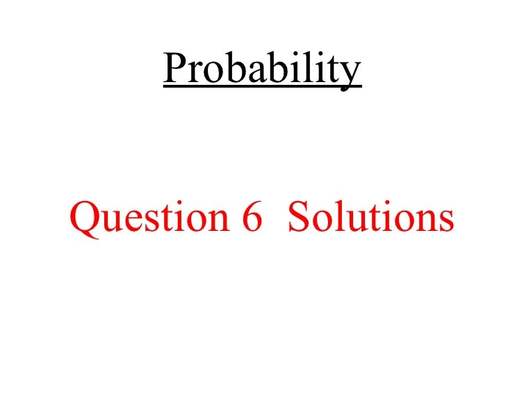 Probability Question 6  Solutions