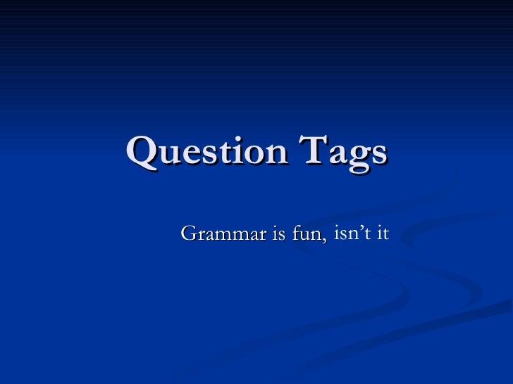 Question Tags Grammar is fun,  isn't   it