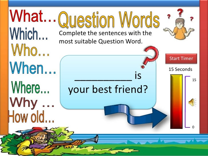 Complete the sentences with themost suitable Question Word.                                  Start Timer                  ...