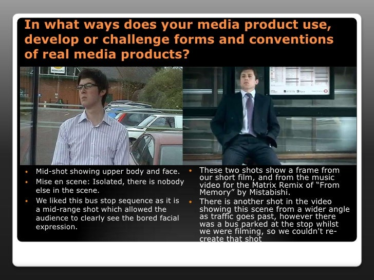 In what ways does your media product use, develop or challenge forms and conventions of real media products?<br />These tw...
