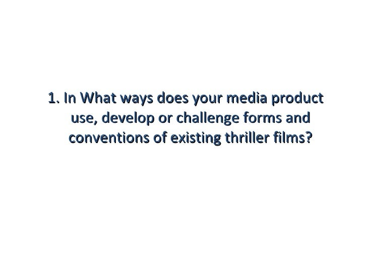 <ul><li>1. In What ways does your media product use, develop or challenge forms and conventions of existing thriller films...