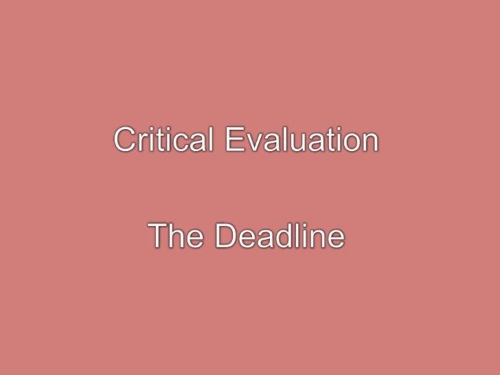 Critical Evaluation<br />The Deadline <br />