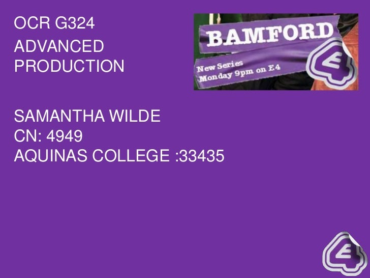 OCR G324ADVANCEDPRODUCTIONSAMANTHA WILDECN: 4949AQUINAS COLLEGE :33435