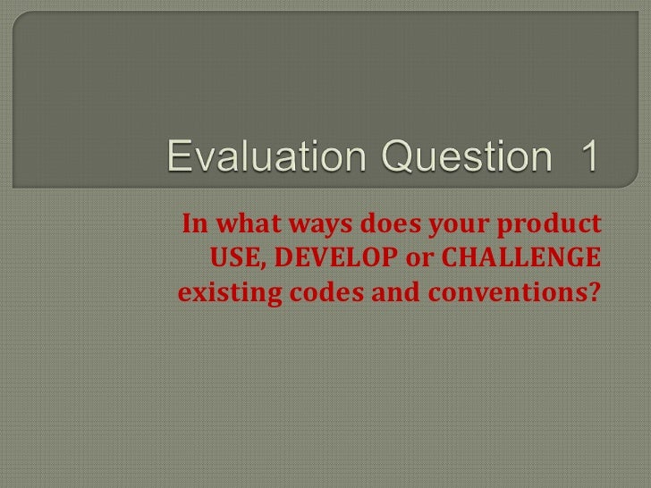 In what ways does your product  USE, DEVELOP or CHALLENGEexisting codes and conventions?