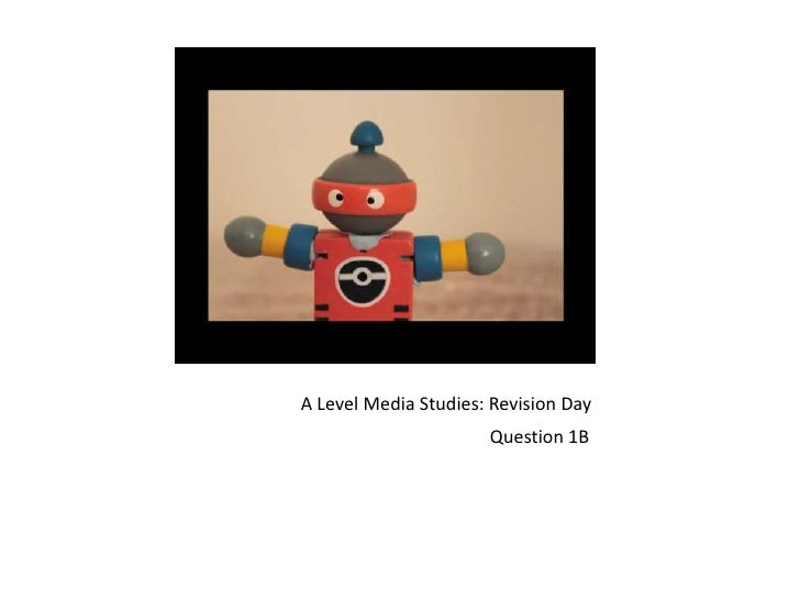 A Level Media Studies: Revision Day                      Question 1B