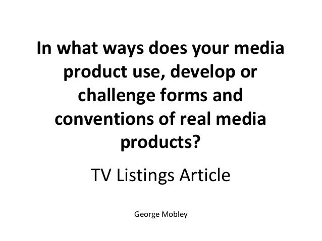 In what ways does your media    product use, develop or      challenge forms and   conventions of real media           pro...