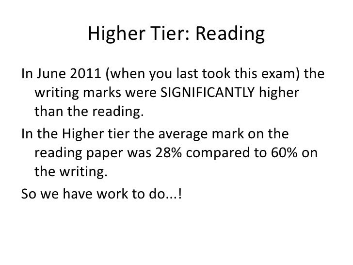 Higher Tier: ReadingIn June 2011 (when you last took this exam) the  writing marks were SIGNIFICANTLY higher  than the rea...