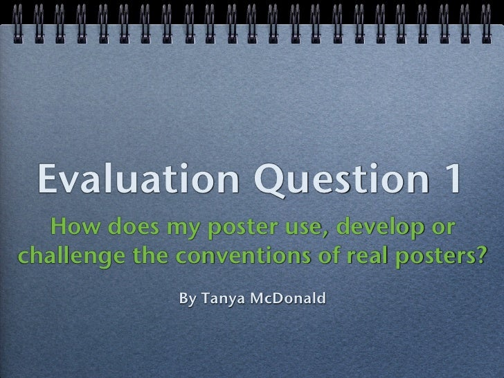 Evaluation Question 1  How does my poster use, develop orchallenge the conventions of real posters?              By Tanya ...