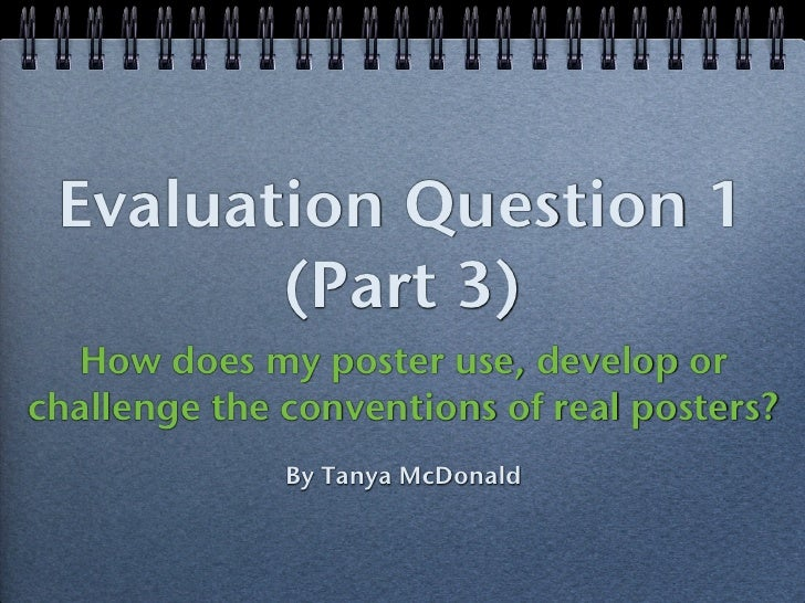Evaluation Question 1        (Part 3)  How does my poster use, develop orchallenge the conventions of real posters?       ...