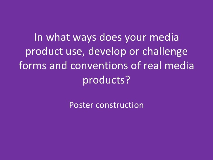 In what ways does your media product use, develop or challenge forms and conventions of real media products?<br />Poster c...
