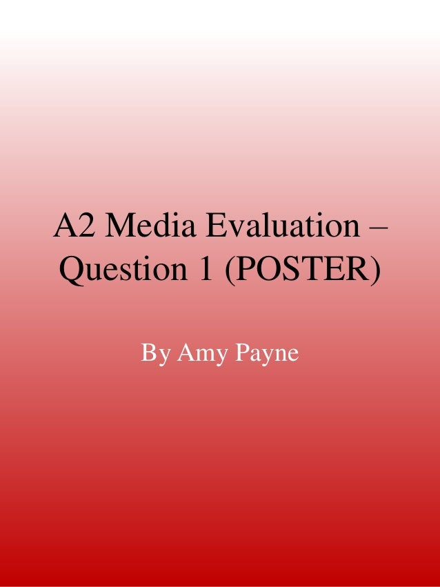 A2 Media Evaluation –Question 1 (POSTER)     By Amy Payne