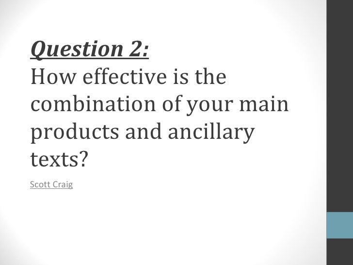 Question 2: How effective is the combination of your main products and ancillary texts? Scott Craig