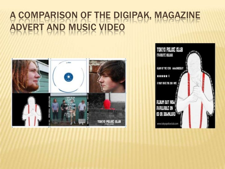 A comparison of the digipak, magazine advert and Music video<br />