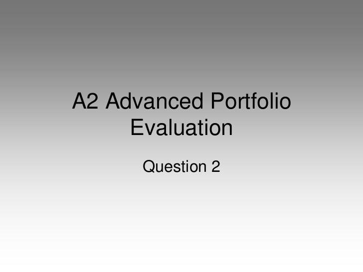A2 Advanced Portfolio     Evaluation      Question 2
