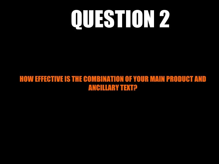 QUESTION 2HOW EFFECTIVE IS THE COMBINATION OF YOUR MAIN PRODUCT AND                      ANCILLARY TEXT?