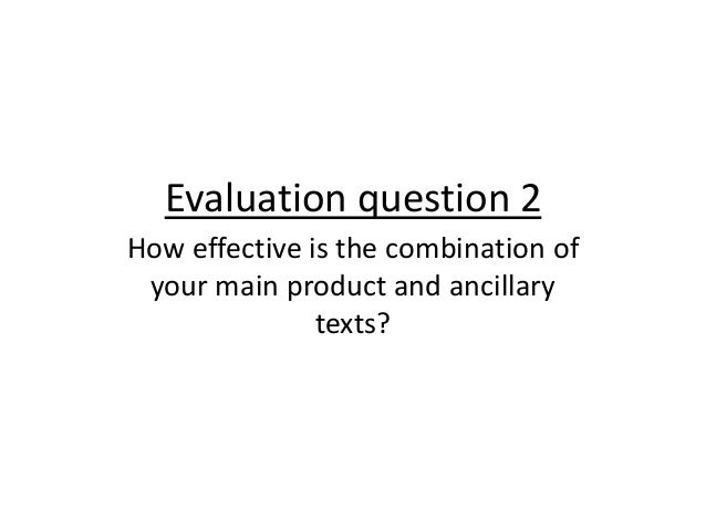 Evaluation question 2How effective is the combination of your main product and ancillary               texts?