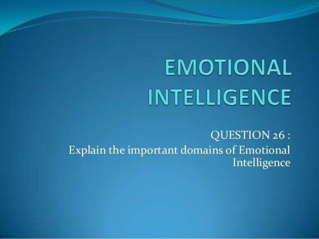 QUESTION 26 :Explain the important domains of EmotionalIntelligence