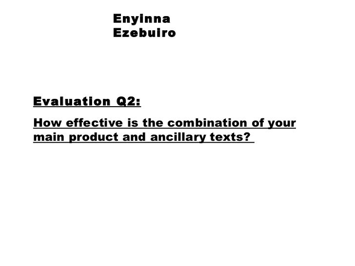 Enyinna Ezebuiro Evaluation Q2: How effective is the combination of your main product and ancillary texts?