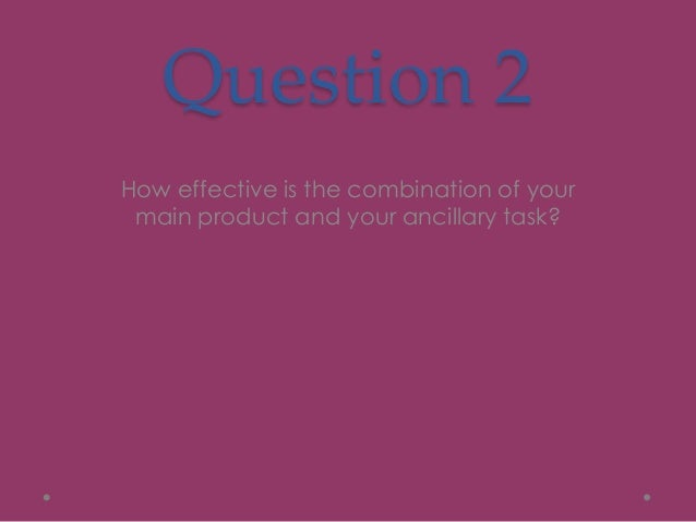 Question 2How effective is the combination of yourmain product and your ancillary task?