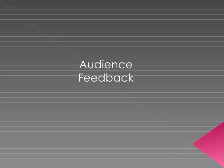 Question 3:- What have you learned from your audience feedback?
