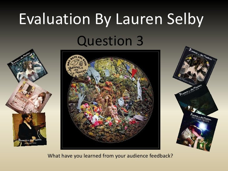 Evaluation By Lauren Selby<br />Question 3<br />What have you learned from your audience feedback?<br />