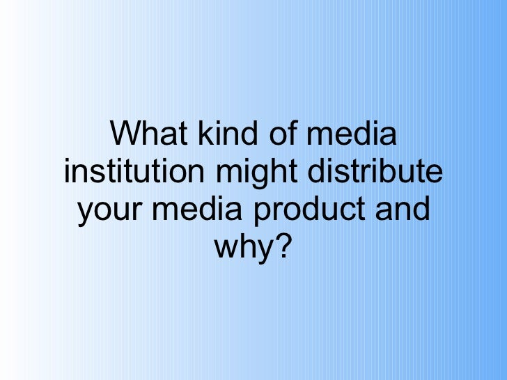 Question 3 - What kind of media institution might distribute your media product and why?
