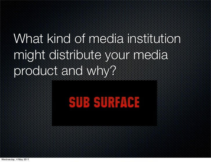 What kind of media institution         might distribute your media         product and why?Wednesday, 4 May 2011