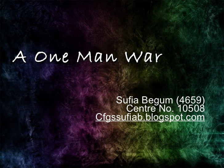 A One Man War Sufia Begum (4659) Centre No. 10508 Cfgssufiab.blogspot.com