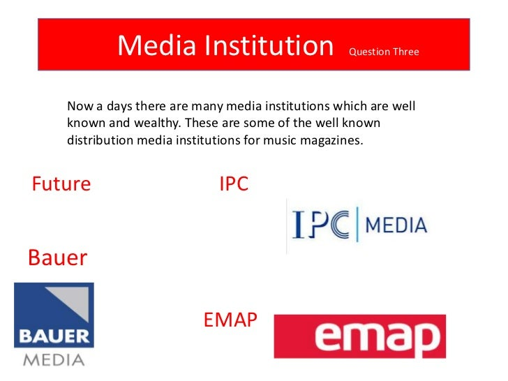 Media Institution                      Question Three   Now a days there are many media institutions which are well   know...