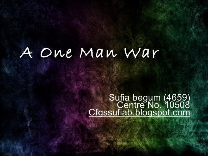 Sufia begum (4659) Centre No. 10508 Cfgssufiab.blogspot.com A One Man War