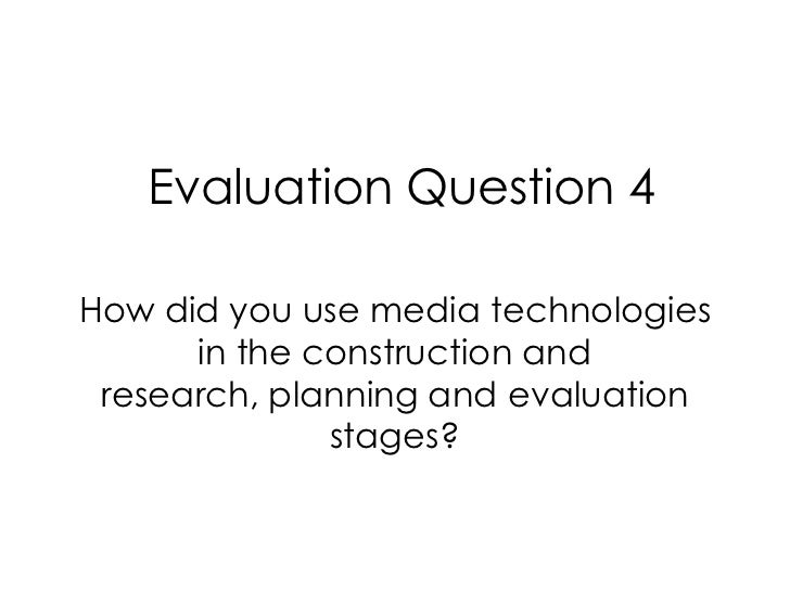 Evaluation Question 4How did you use media technologies      in the construction and research, planning and evaluation    ...