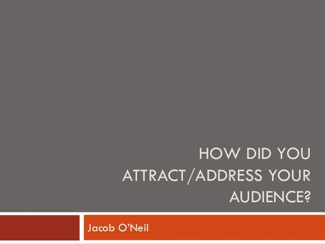 HOW DID YOU ATTRACT/ADDRESS YOUR AUDIENCE? Jacob O'Neil