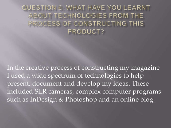In the creative process of constructing my magazineI used a wide spectrum of technologies to helppresent, document and dev...