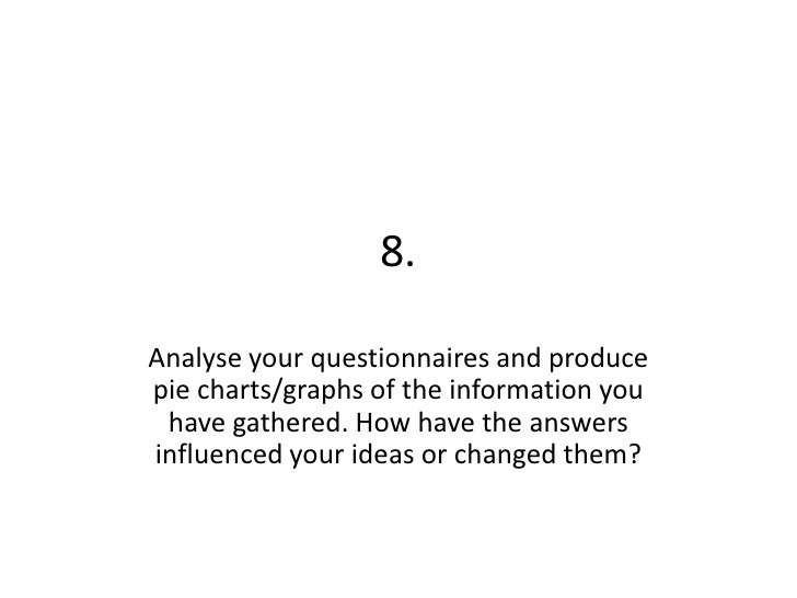 8.<br />Analyse your questionnaires and produce pie charts/graphs of the information you have gathered. How have the answe...