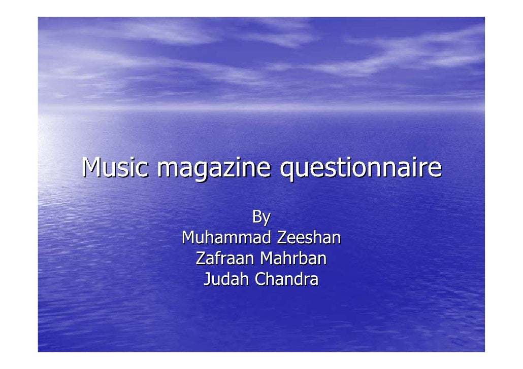 Music magazine questionnaire                By        Muhammad Zeeshan         Zafraan Mahrban          Judah Chandra